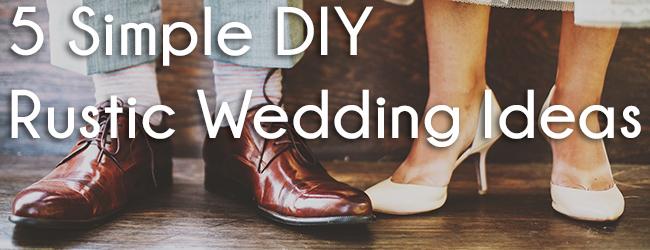5 Simple DIY Rustic Wedding Ideas